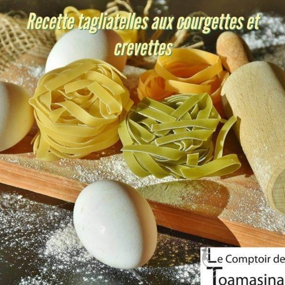 Recette de tagliatelles aux courgettes crevettesRecette de tagliatelles aux courgettes crevettes