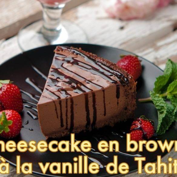Cheesecake en brownie à la vanille de Tahiti