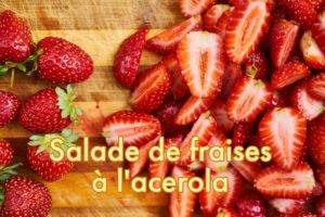 salade de fraises, sauce acérola