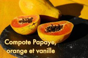 Compote papaye, orange et vanille