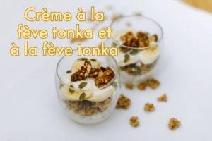 Crème à la Fève Tonka et à la vanille de Madagascar
