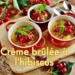 Recette de crème brûlée à l'hibiscus