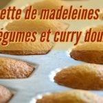Recette de madeleines aux légumes et curry doux