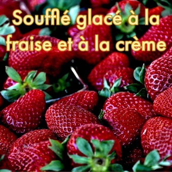 Recette Soufflé glacé à la fraise et à la crème