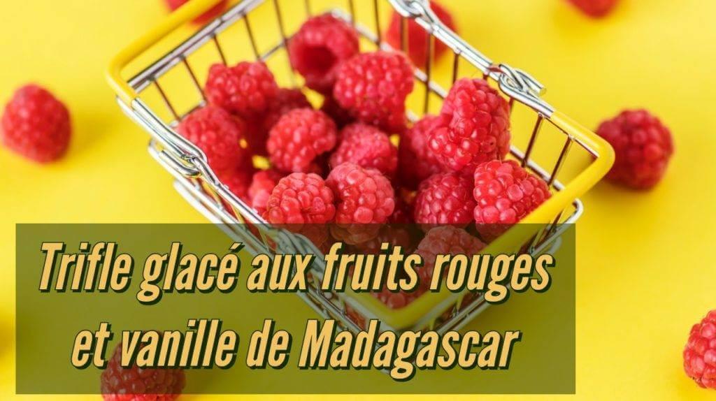 recette de Trifle glacé aux fruits rouges et vanille