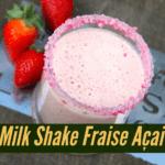Milk Shake de Fraises à l'açai