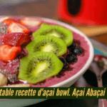 Réaliser des recettes avec l'açai en poudre Abaçai, Açai bowl Abaçai